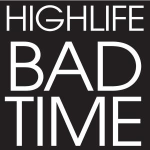 Bad Time 2006 Highlife