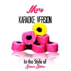 Karaoke - Ameritz的專輯Mary (In the Style of Scissor Sisters) [Karaoke Version] - Single