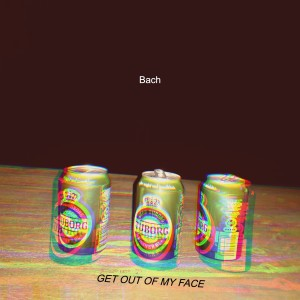 Album Get out of My Face from Bach