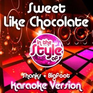 Ameritz Audio Karaoke的專輯Sweet Like Chocolate (In the Style of Shanks & Bigfoot) [Karaoke Version] - Single