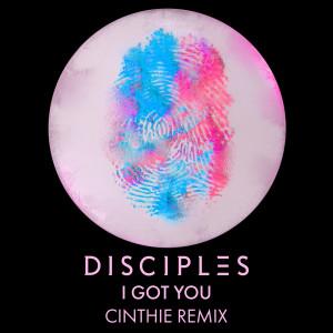 Album I Got You (CINTHIE Remix) from Disciples