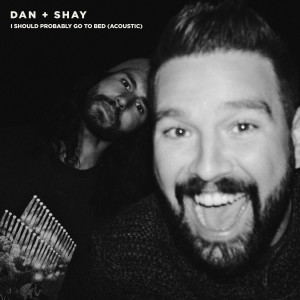 I Should Probably Go To Bed (Acoustic) dari Dan + Shay