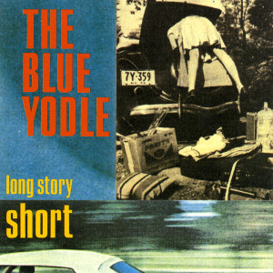 Long Story Short 1992 The Blue Yodle
