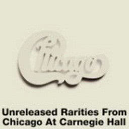 Chicago的專輯Unreleased Rarities from Chicago at Carnegie Hall
