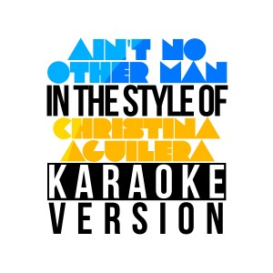 Karaoke - Ameritz的專輯Ain't No Other Man (In the Style of Christina Aguilera) [Karaoke Version] - Single