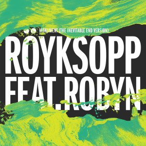 Royksopp的專輯Monument (The Inevitable End Version) [feat. Robyn]