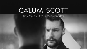 Calum Scott Flyaway to Singapore