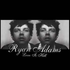 Love Is Hell 2004 Ryan Adams