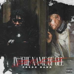 Album In The Name Of Gee (Still Most Hated)(Explicit) from Fredo Bang