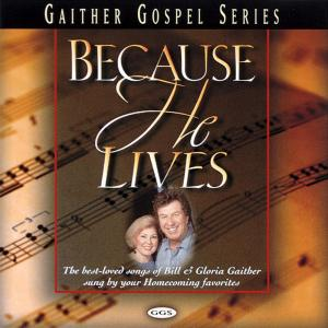 Because He Lives 2005 Bill & Gloria Gaither