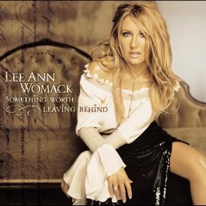 Something Worth Leaving Behind 2002 Lee Ann Womack