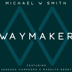 Album Waymaker from Michael W. Smith