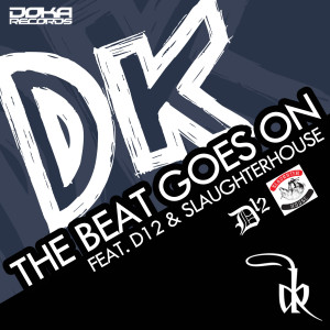 Listen to The Beat Goes on (feat. D12 & Slaughterhouse) song with lyrics from D.K