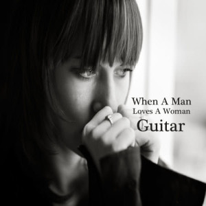 Album When a Man Loves a Woman: Great Guitar Songs from Instrumental Music Group