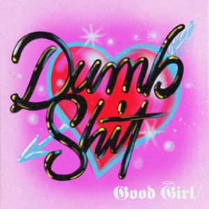 Album Dumb Shit from Good Girl