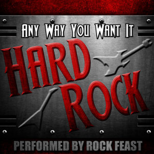 Album Any Way You Want It: Hard Rock (Explicit) from Rock Feast