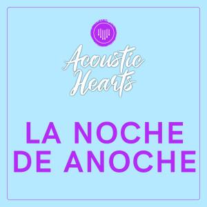 La Noche de Anoche dari Acoustic Hearts