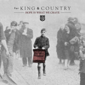 Album Hope Is What We CRAVE from for KING & COUNTRY