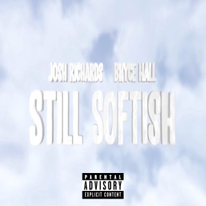 Album Still Softish (feat. Bryce Hall) from Josh Richards