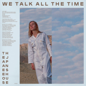 We Talk all the Time 2019 The Japanese House