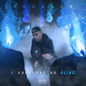 Album I Shouldn't Be Alive (Explicit) from Treazon