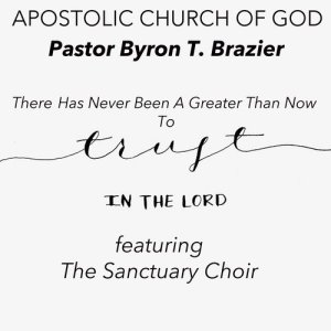 Album There Has Never Been a Greater Than Now to Trust in the Lord (Live) from Pastor Byron T. Brazier