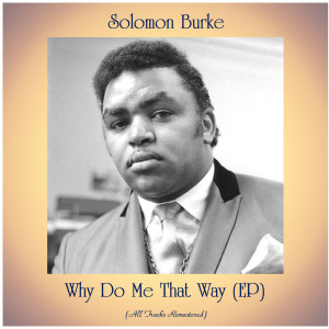 Album Why Do Me That Way (EP) from Solomon Burke