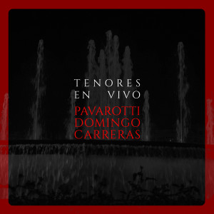 Jose Carreras的專輯Tenores en vivo. Pavarotti, domingo, carreras