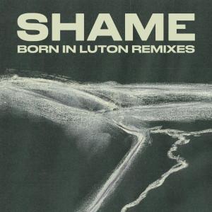 อัลบัม Born in Luton - Maximum Security (Austin Brown/Parquet Courts) Remix ศิลปิน Shame