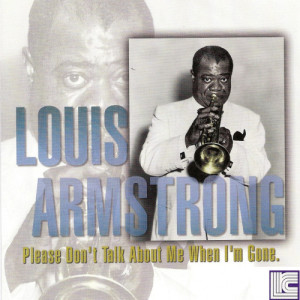 Louis Armstrong的專輯Please Don't Talk About Me When I'm Gone