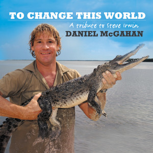 To Change This World (Steve Irwin Tribute) 2006 Daniel McGahan