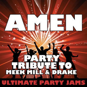 Ultimate Party Jams的專輯Amen (Party Tribute to Meek Mill & Drake) – Single