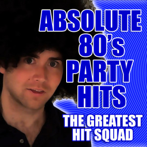 The Greatest Hit Squad的專輯Absolute 80's Party Hits
