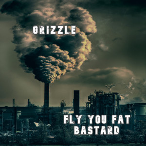 Album Fly You Fat Bastard from Grizzle