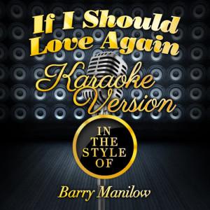 Karaoke - Ameritz的專輯If I Should Love Again (In the Style of Barry Manilow) [Karaoke Version] - Single