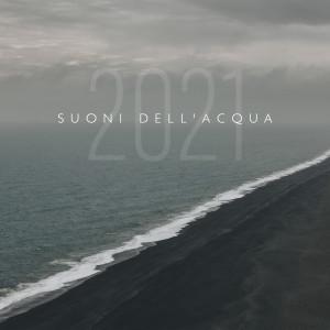 Album Suoni dell'acqua 2021 (Solo suoni per un sonno profondo) from Musica Relax Academia