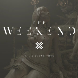 T.I.的專輯The Weekend
