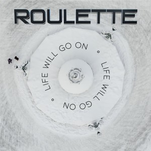 Life Will Go On dari Roulette