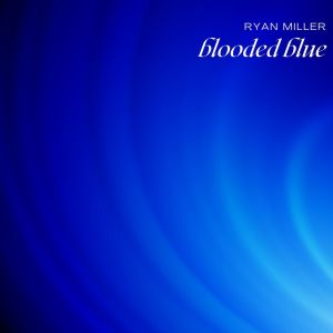 Album Blooded Blue from Ryan Miller