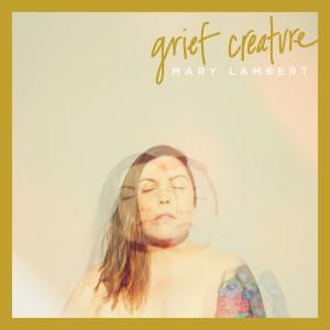 Grief Creature (Explicit) dari Mary Lambert