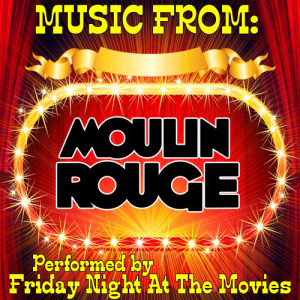 Friday Night At The Movies的專輯Music From: Moulin Rouge