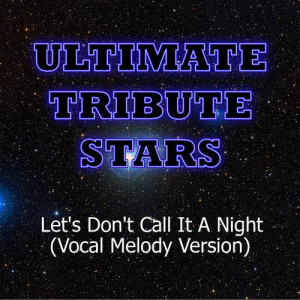 Ultimate Tribute Stars的專輯Casey James - Let's Don't Call It A Night (Vocal Melody Version)