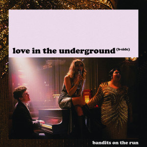 Album Love in the Underground (B-Side) from Bandits on the Run