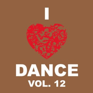 Album I Love Dance Vol. 12 from Various Artists