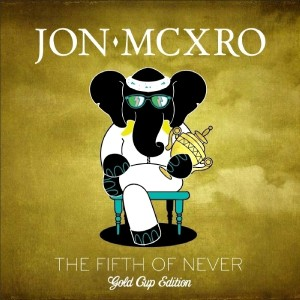 Album The Fifth Of Never - Gold Cup Edition from Jon Mcxro