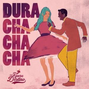 Dura (Cha Cha Cha) dari Los Rivera Destino
