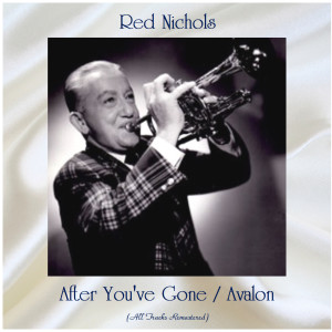 Album After You've Gone / Avalon (All Tracks Remastered) from Red Nichols