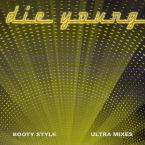 Album Die Young [Ultra Mixes] from Booty Style