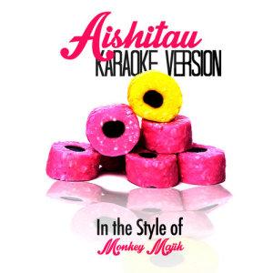 Karaoke - Ameritz的專輯Aishitau (In the Style of Monkey Majik) [Karaoke Version] - Single