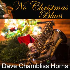 Album No Christmas Blues from Dave Chambliss Horns